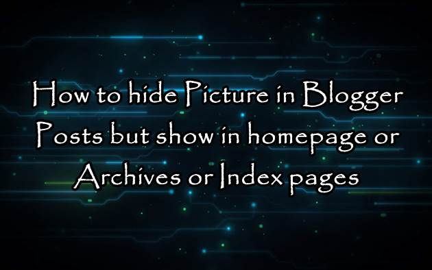 How To Hide Picture in Post Page But Show in Homepage | Blogger Tutorial