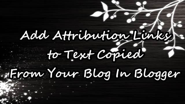 Add Attribution Links to Text Copied From Your Blog In Blogger
