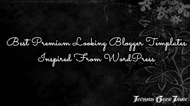 Best Premium Looking Blogger Templates Inspired From WordPress
