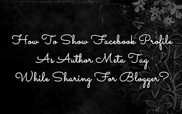 How To Show Facebook Profile As Author Meta Tag While Sharing For Blogger? - [Solved]