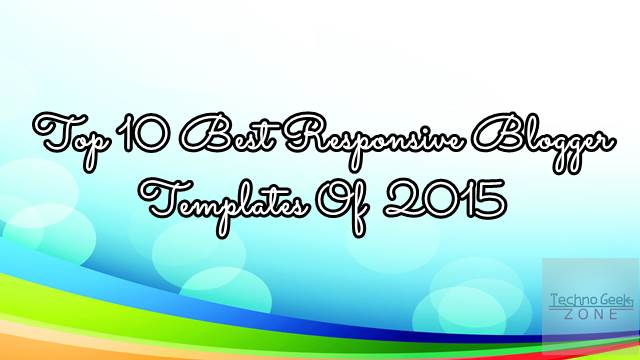 Top 10 Best And Responsive Blogger Templates 2015