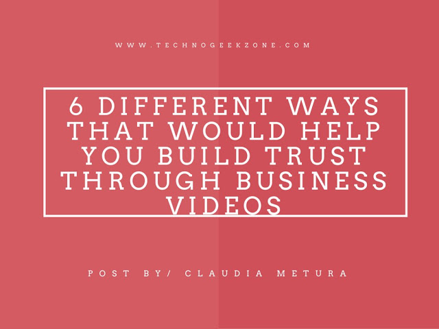 6 Different Ways That Would Help You Convert and Build Trust through Business Videos