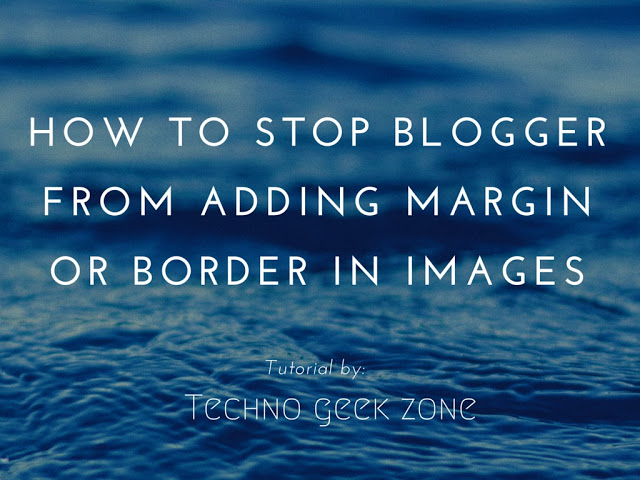 How To Stop Blogger From Adding Margin or Border in Images