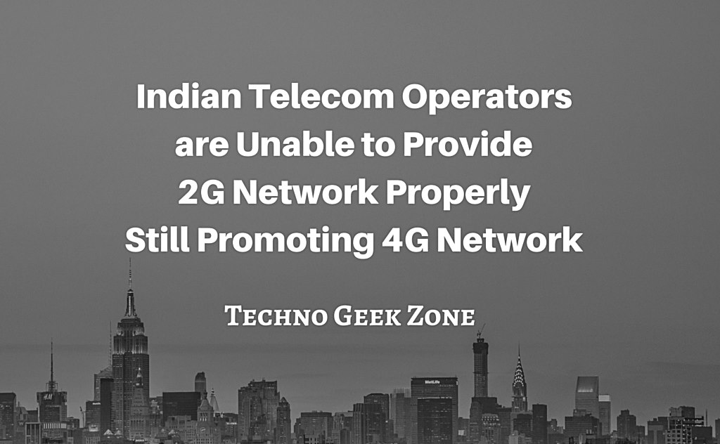 Indian Telecom Operators are Unable to Provide 2G Network Properly Still Promoting 4G Network