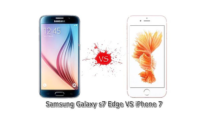 Samsung Galaxy s7 edge VS iPhone 7 : A Detailed Review of Camera, Display and Configuration