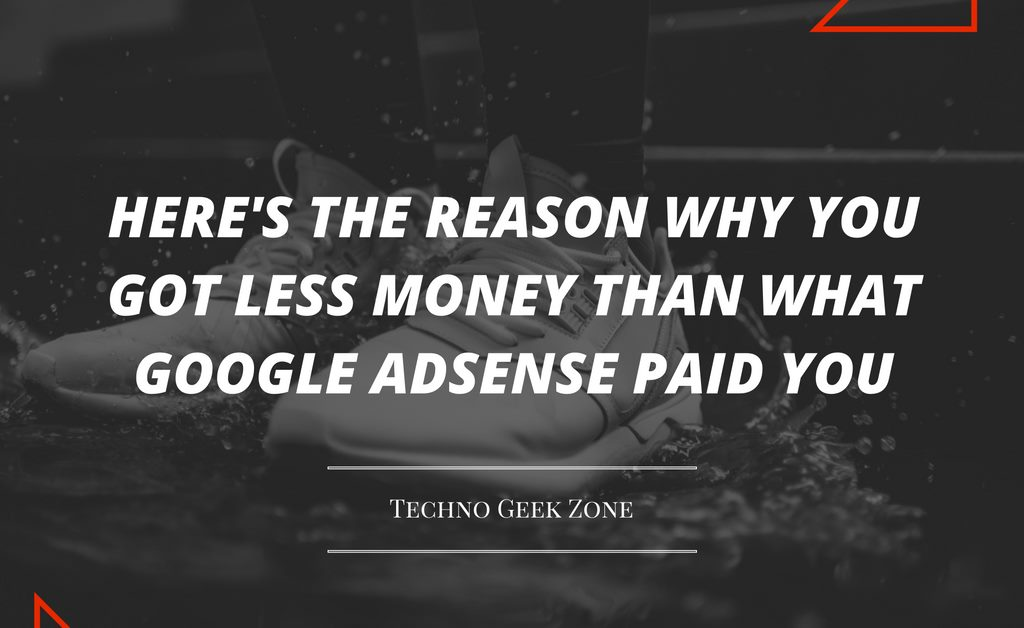 Here's The Reason Why You Got Less Money Than What Google Adsense Paid You