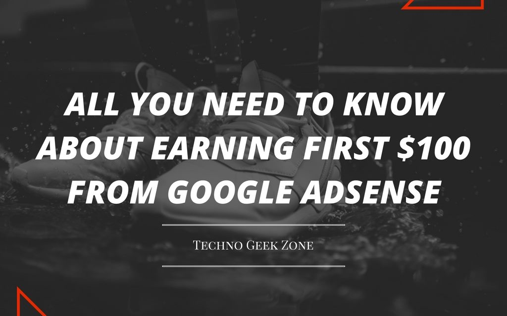 All You Need to Know About Earning First $100 from Google Adsense
