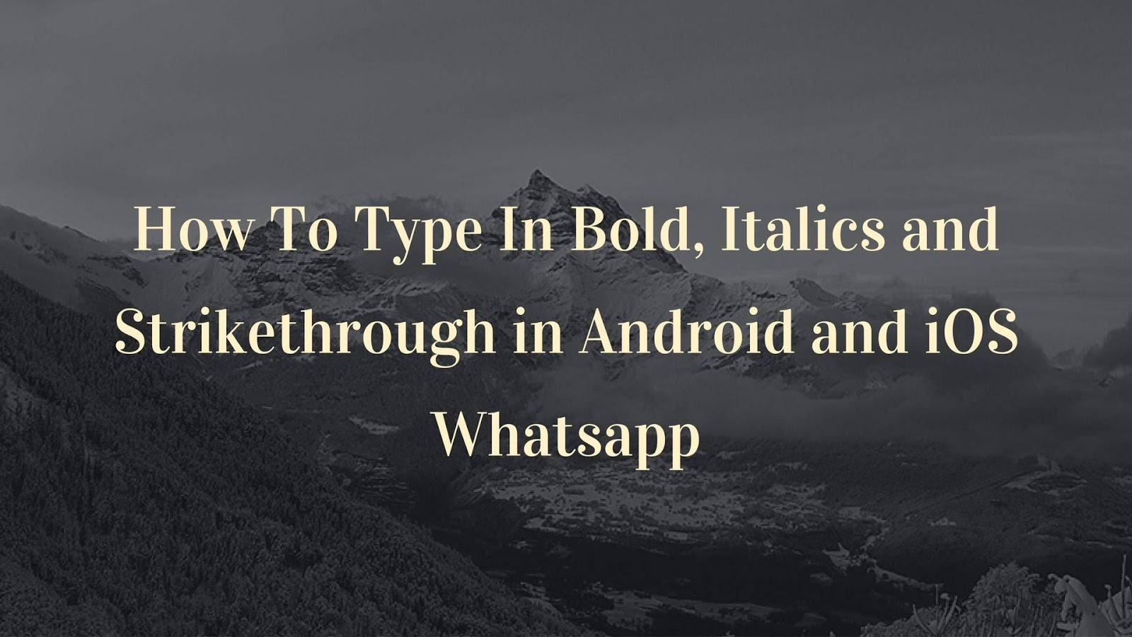 How To Type In Bold, Italics and Strikethrough in Android and iOS Whatsapp