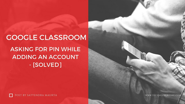Google Classroom Asking for PIN while Adding an Account - [Solved]