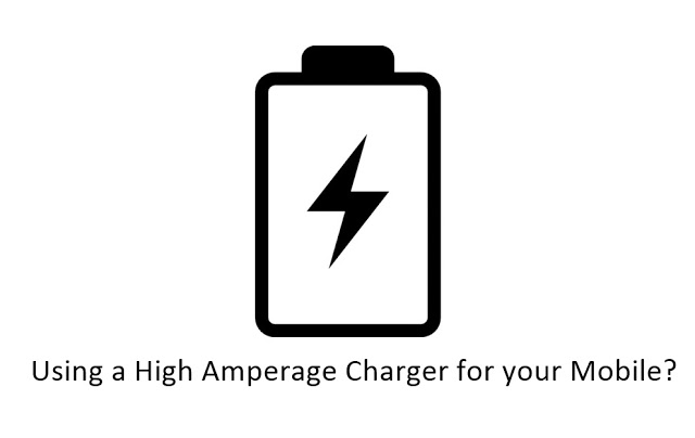 Using a High Amperage Charger for your Mobile? Good Or Bad For Your Mobile Battery