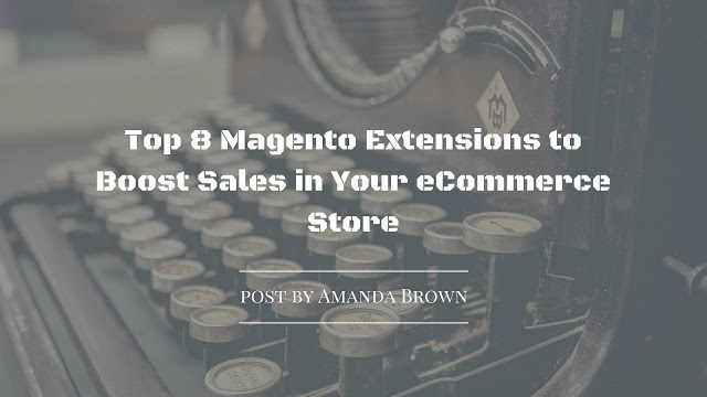 Top 8 Magento Extensions to Boost Sales in Your eCommerce Store