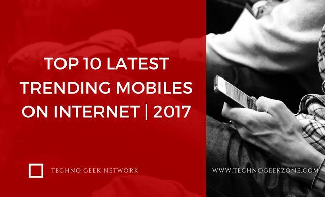 Top 10 Latest Trending Mobiles On Internet | 2017