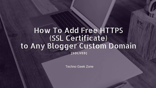 How To Add Free HTTPS (SSL Certificate) to Any Blogger Custom Domain [Solved]