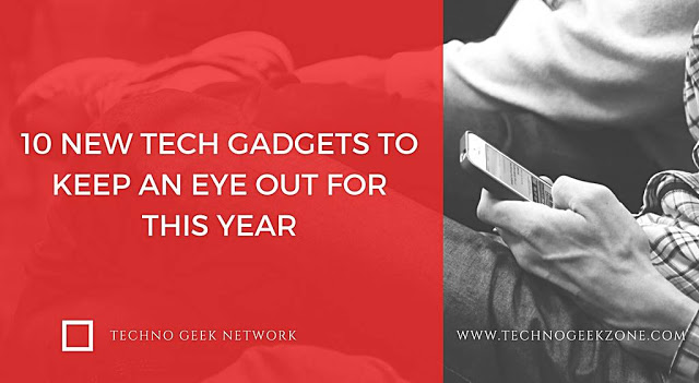 10 New Tech Gadgets to Keep an Eye Out for This Year
