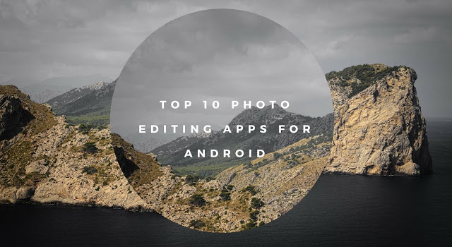 Top 10 Photo Editing Apps for Android