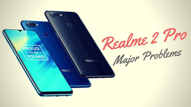 Major 8 Problems in the Realme 2 Pro | Problems and Cons