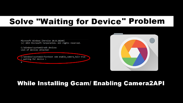 Waiting for Device Problem while Enabling Camera2Api [Solved]   Fastboot