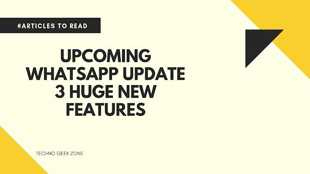 WhatsApp Update 2019 - 3 New Features in Upcoming WhatsApp Update